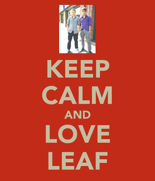 KEEP CALM AND LOVE LEAF