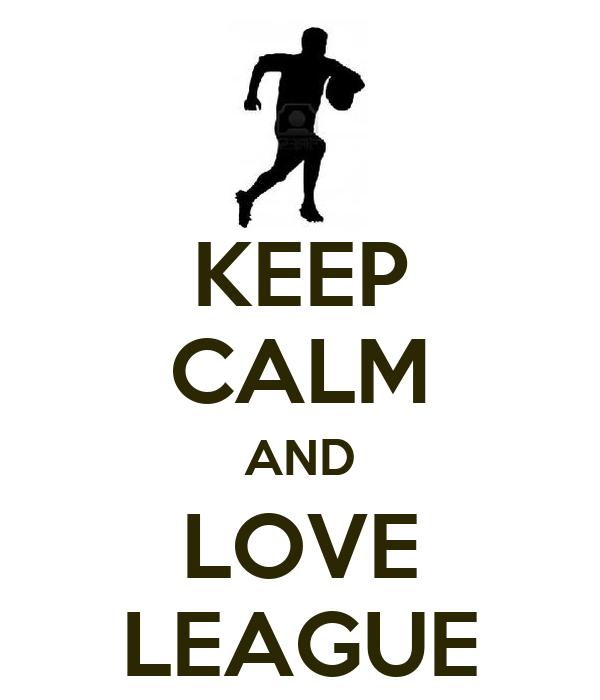 KEEP CALM AND LOVE LEAGUE