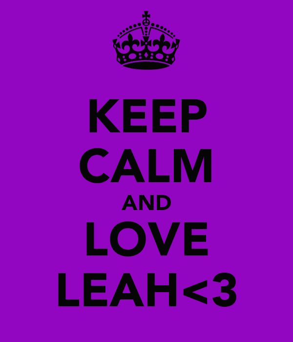KEEP CALM AND LOVE LEAH<3