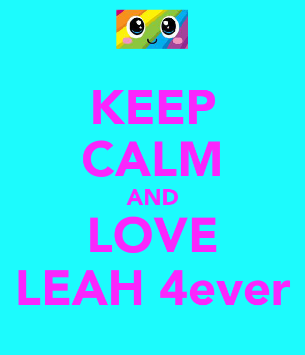 KEEP CALM AND LOVE LEAH 4ever