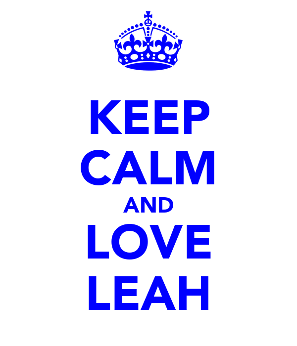 KEEP CALM AND LOVE LEAH