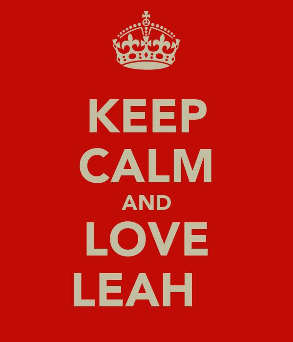 KEEP CALM AND LOVE LEAH ♡