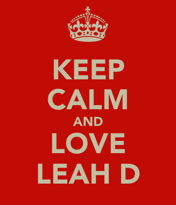 KEEP CALM AND LOVE LEAH D