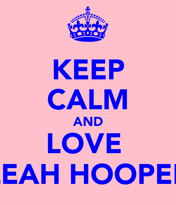 KEEP CALM AND LOVE  LEAH HOOPER