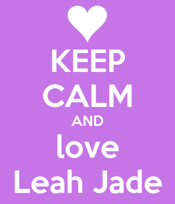 KEEP CALM AND love Leah Jade