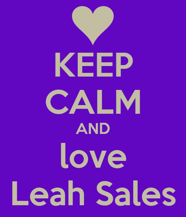 KEEP CALM AND love Leah Sales