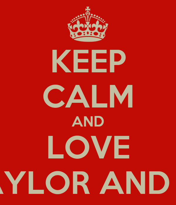 KEEP CALM AND LOVE LEAH TAYLOR AND GRASSY