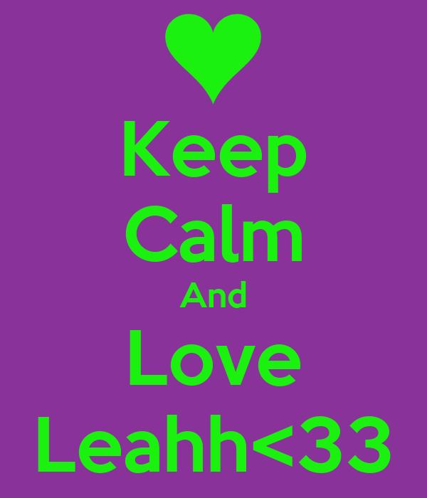 Keep Calm And Love Leahh<33