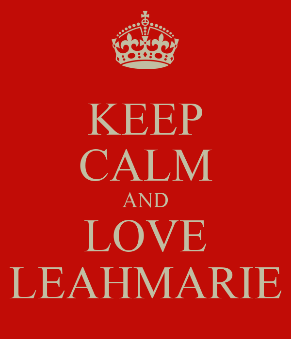 KEEP CALM AND LOVE LEAHMARIE