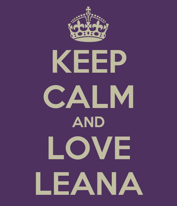 KEEP CALM AND LOVE LEANA