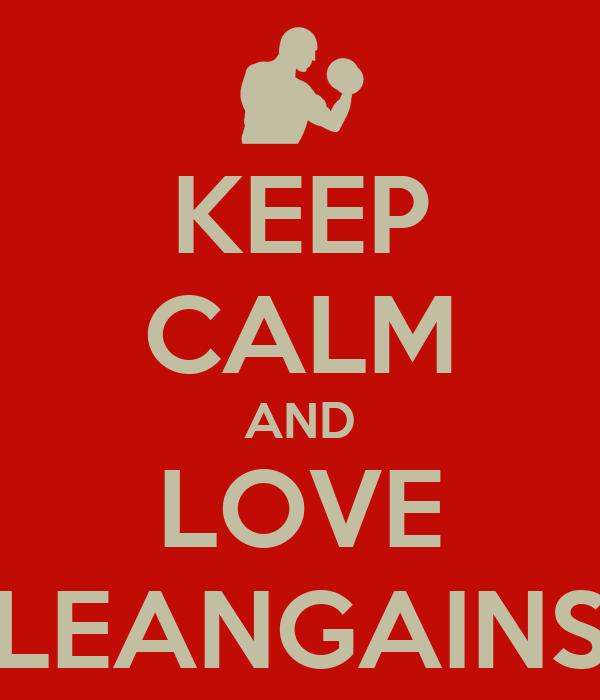 KEEP CALM AND LOVE LEANGAINS