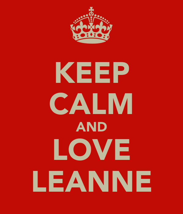 KEEP CALM AND LOVE LEANNE