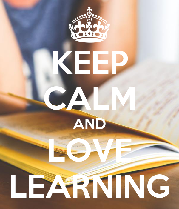 KEEP CALM AND LOVE LEARNING