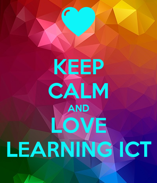 KEEP CALM AND LOVE LEARNING ICT
