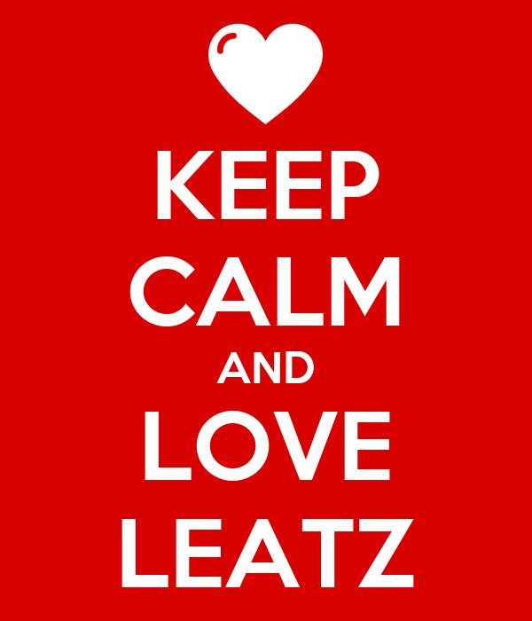 KEEP CALM AND LOVE LEATZ