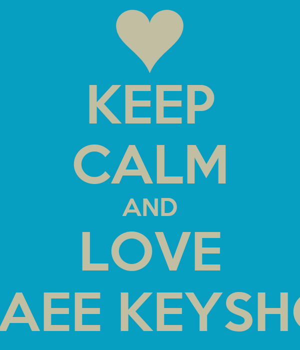 KEEP CALM AND LOVE LE'BAEE KEYSHONE