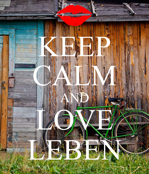 KEEP CALM AND LOVE LEBEN