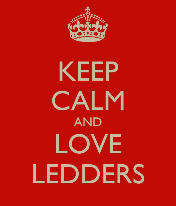 KEEP CALM AND LOVE LEDDERS
