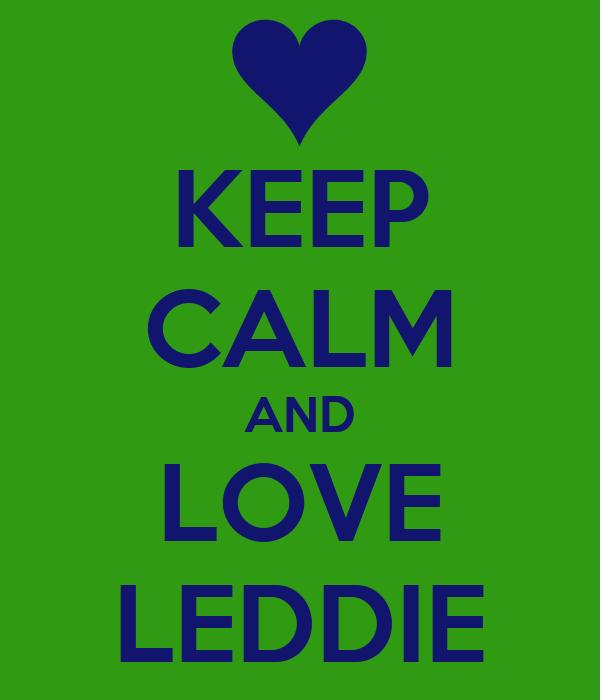 KEEP CALM AND LOVE LEDDIE