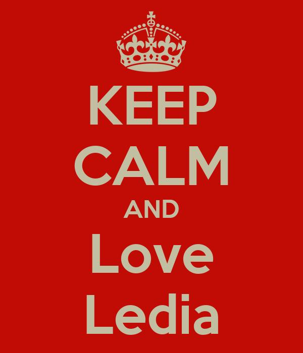 KEEP CALM AND Love Ledia