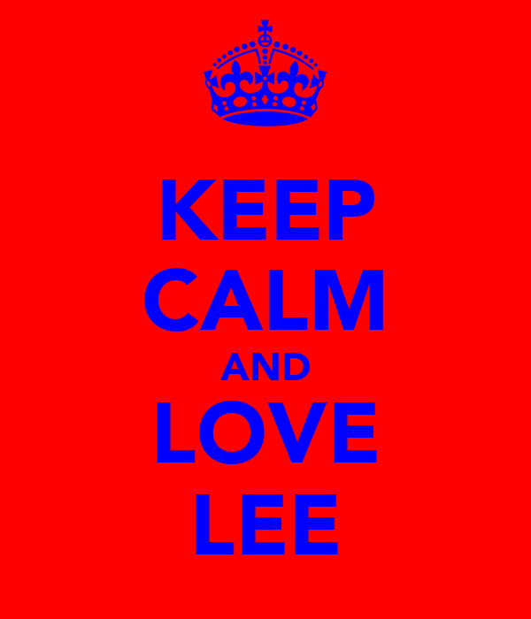 KEEP CALM AND LOVE LEE