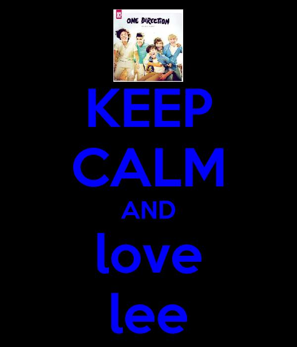 KEEP CALM AND love lee