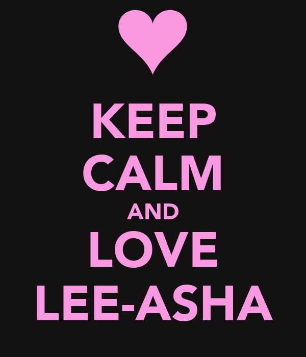 KEEP CALM AND LOVE LEE-ASHA