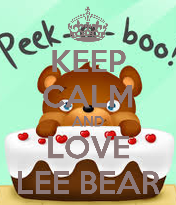 KEEP CALM AND LOVE LEE BEAR