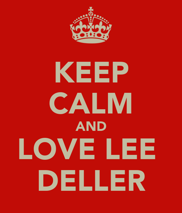 KEEP CALM AND LOVE LEE  DELLER