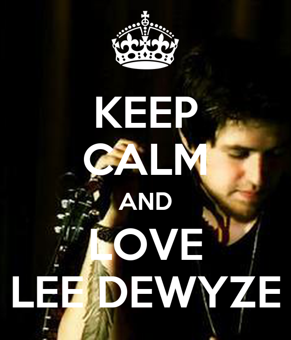 KEEP CALM AND LOVE LEE DEWYZE