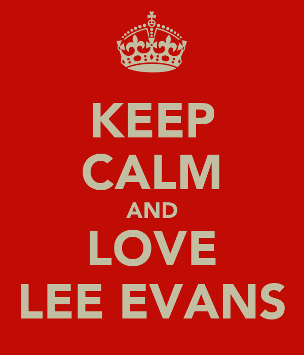 KEEP CALM AND LOVE LEE EVANS