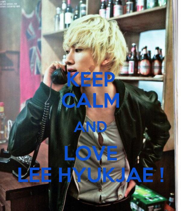 KEEP CALM AND LOVE LEE HYUKJAE !