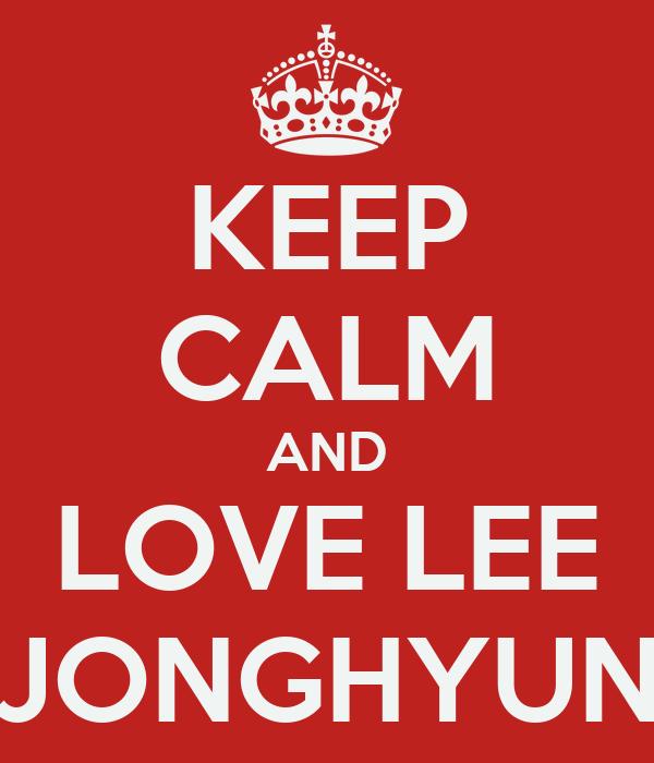 KEEP CALM AND LOVE LEE JONGHYUN