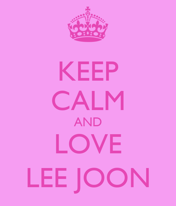 KEEP CALM AND LOVE LEE JOON