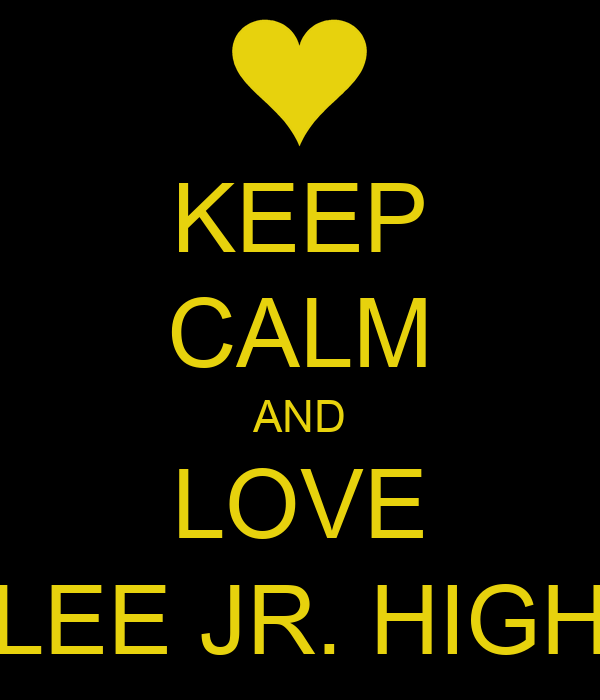 KEEP CALM AND LOVE LEE JR. HIGH