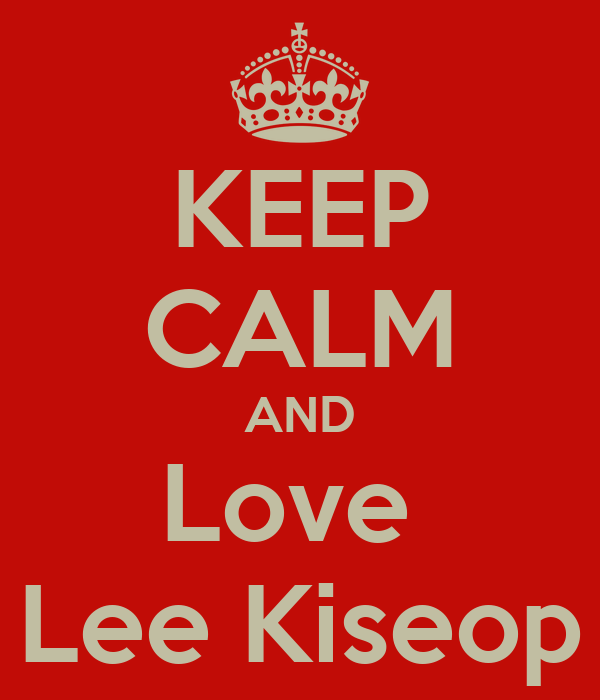 KEEP CALM AND Love  Lee Kiseop