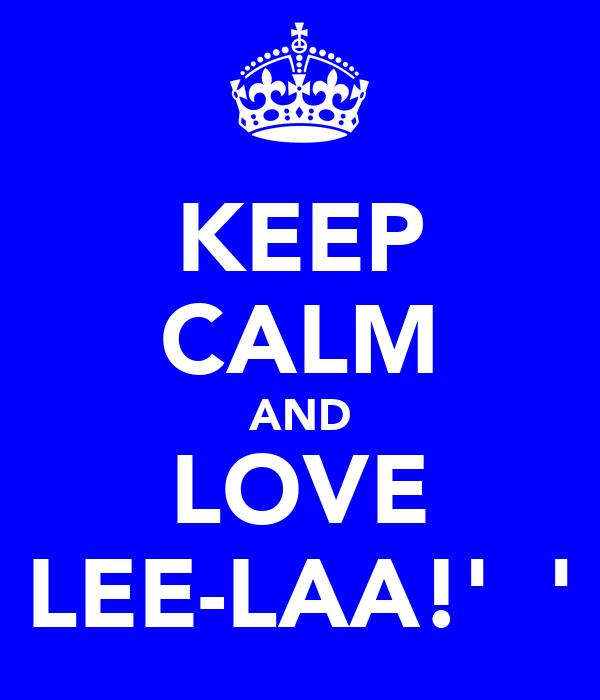 KEEP CALM AND LOVE LEE-LAA!'♥♥'