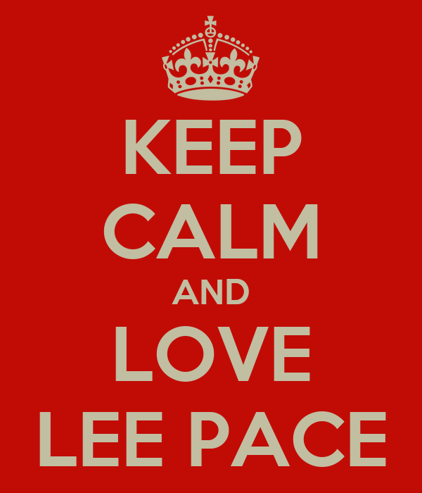 KEEP CALM AND LOVE LEE PACE