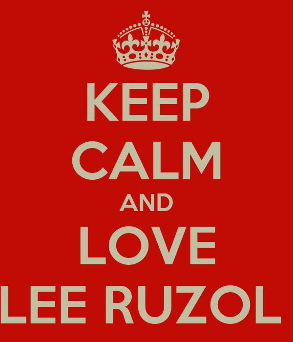 KEEP CALM AND LOVE LEE RUZOL