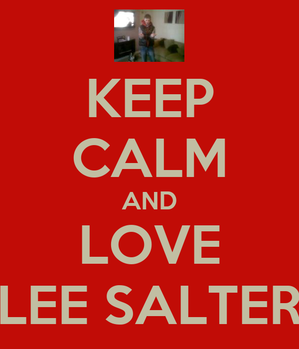 KEEP CALM AND LOVE LEE SALTER
