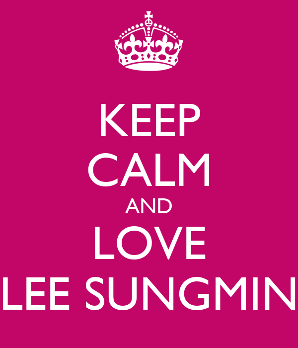 KEEP CALM AND LOVE LEE SUNGMIN