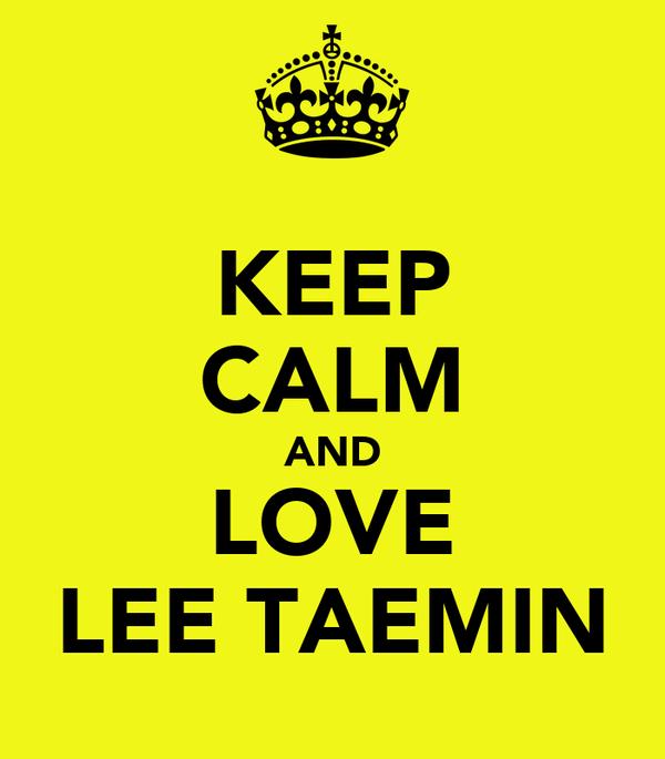 KEEP CALM AND LOVE LEE TAEMIN