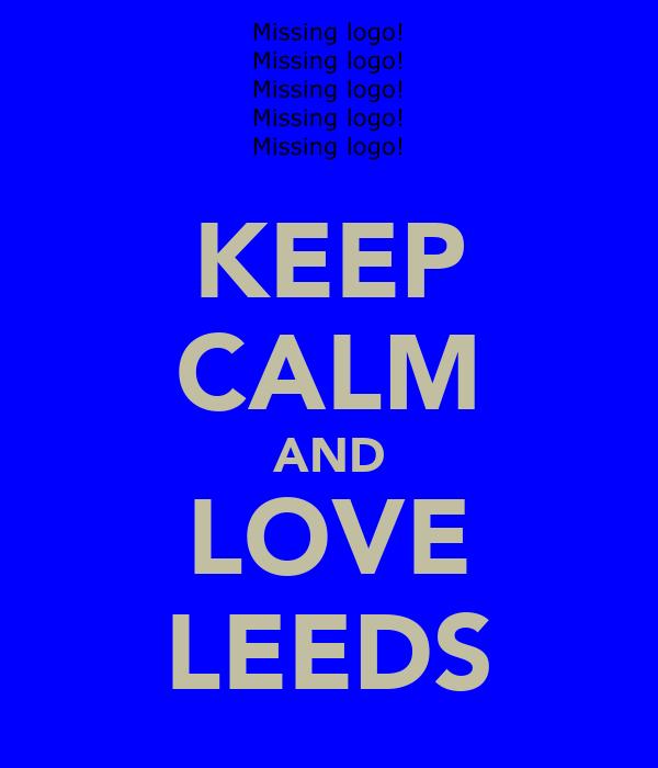 KEEP CALM AND LOVE LEEDS