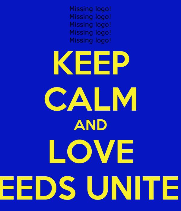 KEEP CALM AND LOVE LEEDS UNITED