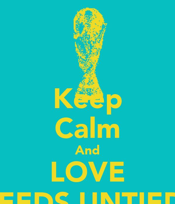Keep Calm And LOVE LEEDS UNTIED