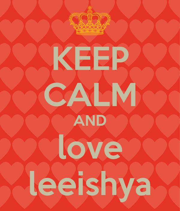 KEEP CALM AND love leeishya