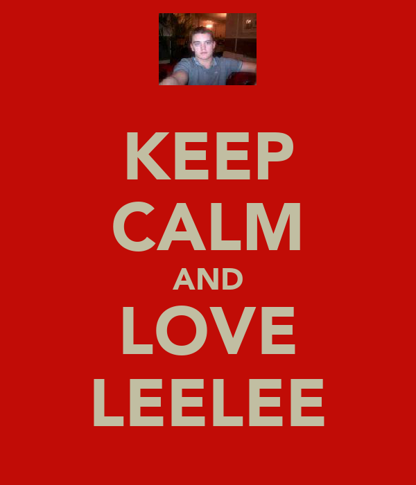 KEEP CALM AND LOVE LEELEE