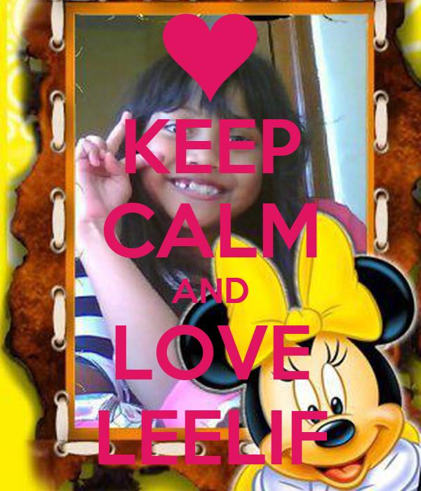 KEEP CALM AND LOVE LEELIF