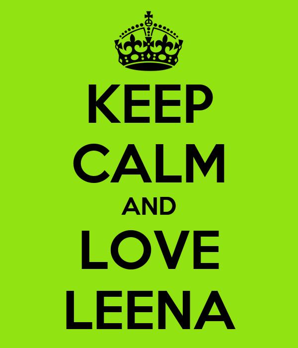 KEEP CALM AND LOVE LEENA