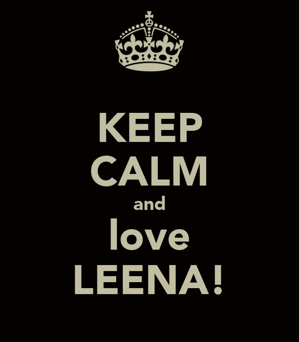 KEEP CALM and love LEENA!